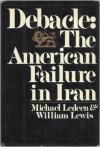Debacle: The American Failure in Iran - Michael A. Ledeen, W.H. Lewis