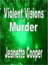 Violent Visions of Murder - Jeanette Cooper