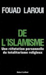 De l'islamisme: une réfutation personnelle du totalitarisme religieux - Fouad Laroui