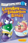 Larryboy Meets the Bubblegum Bandit - Karen Poth
