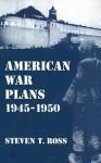 American War Plans, 1945-1950 - Steven T. Ross