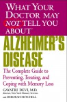 What Your Doctor May Not Tell You About(TM) Alzheimer's Disease: The Complete Guide to Preventing, Treating, and Coping with Memory Loss - Gayatri Devi, Deborah Mitchell