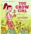 You Grow Girl: The Groundbreaking Guide to Gardening - Gayla Trail