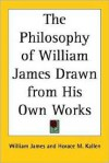 The Philosophy of William James Drawn from His Own Works - William James, Horace M. Kallen