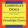 Gabriela's Dogs---Because Happiness Really Is a Warm Puppy! - Penelope Dyan