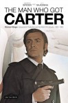 The Man Who Got Carter: Michael Klinger, Independent Production and the British Film Industry, 1960-1980 - Andrew Spicer, A.T. McKenna