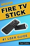 Fire TV Stick #1 User Guide: (The Ultimate Amazon Fire TV Stick User Manual, Tips & Tricks, How to get started, Best Apps, Streaming) - Tom Collins
