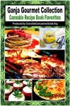 Ganja Gourmet Collection: Favorite Cannabis Recipe Digs (Cannabis Consumers Guide Book 1) - Erica Wolf, David Walden, David Rice