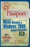 Mike Meyers' McSa Managing a Windows(r) 2000 Network Environment Certification Passport (Exam 70-218) [With CDROM] - Walter Glenn
