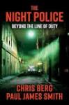 The Night Police: Beyond The Line Of Duty - Chris Berg, Paul James Smith