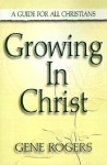 Growing in Christ: A Guide for All Christians - Gene Rogers