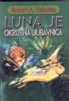 Luna je okrutna ljubavnica - Robert A. Heinlein, Željko Pahek, Davor Banović