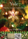 Yule: History, Lore & Celebration - Anna Franklin
