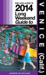 Delaplaine's 2014 Long Weekend Guide to Venice (Calif.) - Andrew Delaplaine