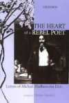 The Heart of a Rebel Poet: Letters of Michael Madhusudan Dutt - Michael Madhusudan Dutt