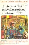 Au temps des chevaliers et des châteaux forts, 1250-1350 (La vie privée des hommes) - Pierre Miquel