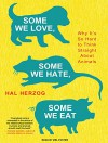 Some We Love, Some We Hate, Some We Eat: Why It's So Hard to Think Straight About Animals - Hal Herzog, Mel Foster