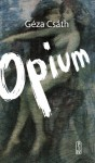 Opium. Opowiadania i dzienniki - Géza Csáth, praca zbiorowa