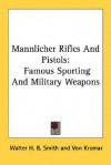 Mannlicher Rifles and Pistols: Famous Sporting and Military Weapons - Walter H. B. Smith, Von Kromar