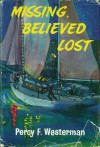 Missing, Believed Lost - Percy F. Westerman