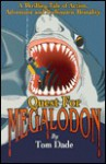 Quest for Megalodon: A Thrilling Tale of Action, Adventure and Prehistoric Brutality - Tom Dade, Pete Billac