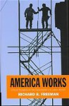 America Works: Critical Thoughts on the Exceptional U.S. Labor Market - Richard B. Freeman