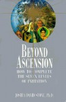 Beyond Ascension: How to Complete the Seven Levels of Initiation - Joshua David Stone