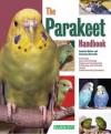 The Parakeet Handbook (Barron's Pet Handbooks) - Annette Wolter, Immanuel Bermelin
