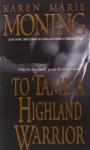 To Tame a Highland Warrior - Karen Marie Moning