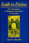 Faith In Fiction: The Emergence Of Religious Literature In America - David S. Reynolds