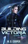 Building Victoria: An Aeon 14 Novel (The Intrepid Saga) (Volume 3) - Alexandar Altman; R M F Brown; Dominic Brown; Gavin Bryce; A D Cooper; O K David; Alex Pearl ...