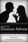 The Ultimate Divorce Advice: How To Overcome, Recover, And Deal With Divorce In The Fastest Way Possible (Divorce Advice, Divorce, Divorce With Children) - Steve Williams