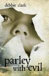 Parley with Evil - Debbie Clark
