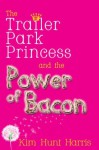 The Trailer Park Princess and the Power of Bacon -- A Short Story - Kim Hunt Harris