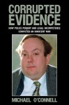 Corrupted Evidence: How Police Perjury and Legal Incompetence Convicted an Innocent Man - Michael O'Connell