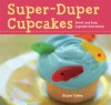 Super-Duper Cupcakes: Sweet and Easy Cupcake Decorating - Elaine Cohen
