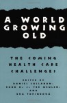 A World Growing Old: The Coming Health Care Challenges (Hastings Center Studies in Ethics series) - Daniel Callahan
