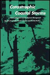 Catastrophic Coastal Storms: Hazard Mitigation and Development Management - David R. Godschalk, Timothy Beatley