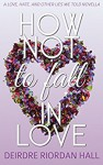 How Not to Fall in Love - Deirdre Riordan Hall