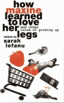 How Maxine Learned to Love Her Legs and Other Tales of Growing Up - Bonnie Greer, Hilary Bailey, Michèle Roberts, Sarah Le Fanu