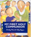 My First Holy Communion: Sunday Mass And Daily Prayers - Melissa Musick Nussbaum
