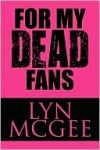 For My Dead Fans - Lyn Mcgee