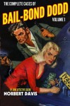 The Complete Cases of Bail-Bond Dodd, Volume 1 (The Dime Detective Library) - Norbert Davis