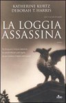 La loggia assassina - Katherine Kurtz, Deborah T. Harris, Rossana Terrone