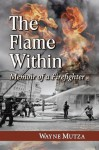 The Flame Within: Memoir of a Firefighter - Wayne Mutza