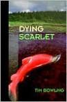 Dying Scarlet - Tim Bowling