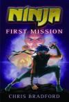 Ninja: First Mission - Chris Bradford