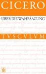 Uber Die Wahrsagung / de Divinatione: Lateinisch - Deutsch - Cicero, Christoph Schaublin
