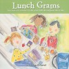 Lunch Grams: Fun Notes to Connect with Your Kids Throughout Their Day - Marianne Richmond
