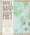 Make Map Art: Creatively Illustrate Your World - Salli Sue Swindell, Nate Padavick